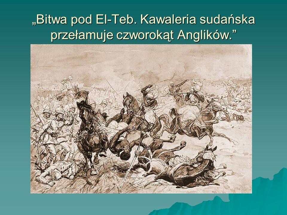 """""""Bitwa pod El-Teb. Kawaleria sudańska przełamuje czworokąt Anglików."""