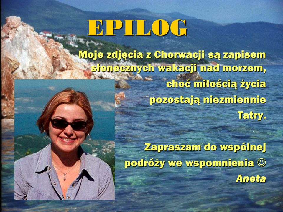 EPILOG Moje zdjęcia z Chorwacji są zapisem słonecznych wakacji nad morzem, choć miłością życia. pozostają niezmiennie.
