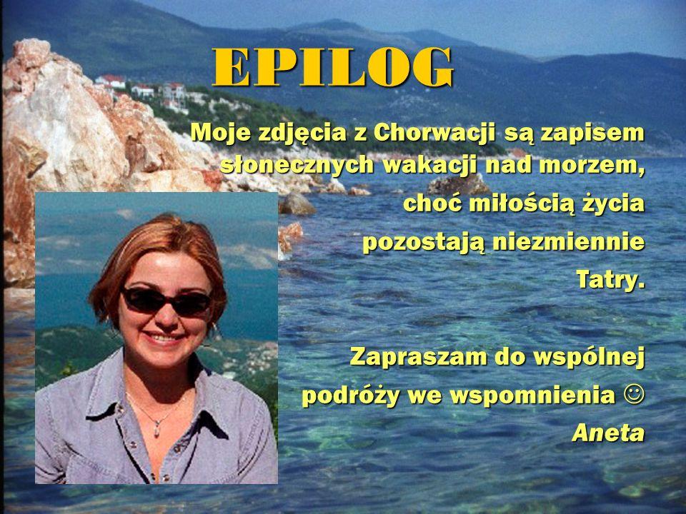 EPILOGMoje zdjęcia z Chorwacji są zapisem słonecznych wakacji nad morzem, choć miłością życia. pozostają niezmiennie.