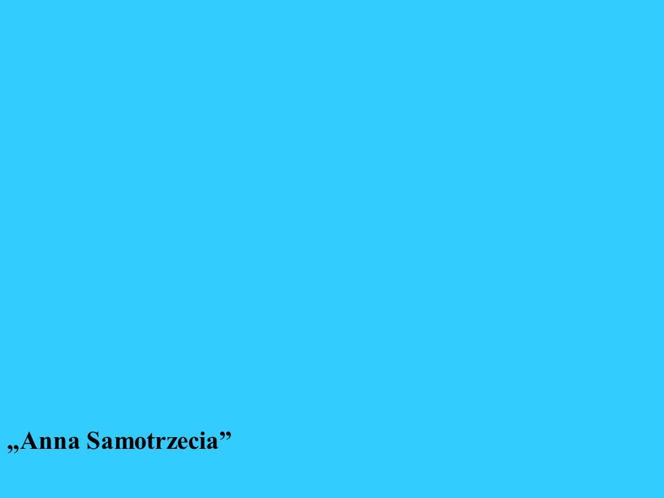 """""""Anna Samotrzecia"""