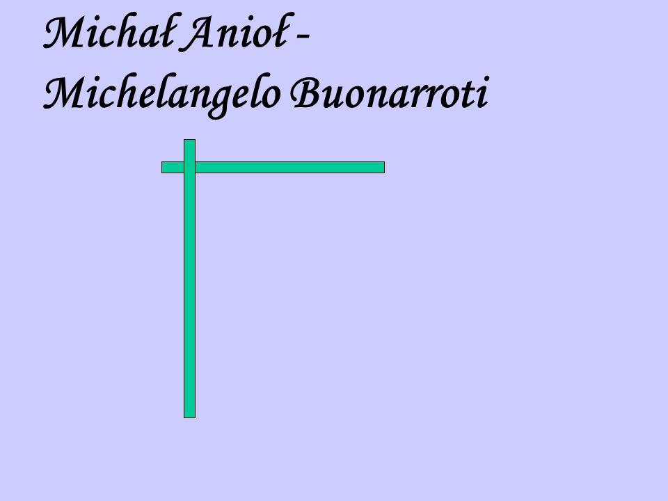 Michał Anioł - Michelangelo Buonarroti