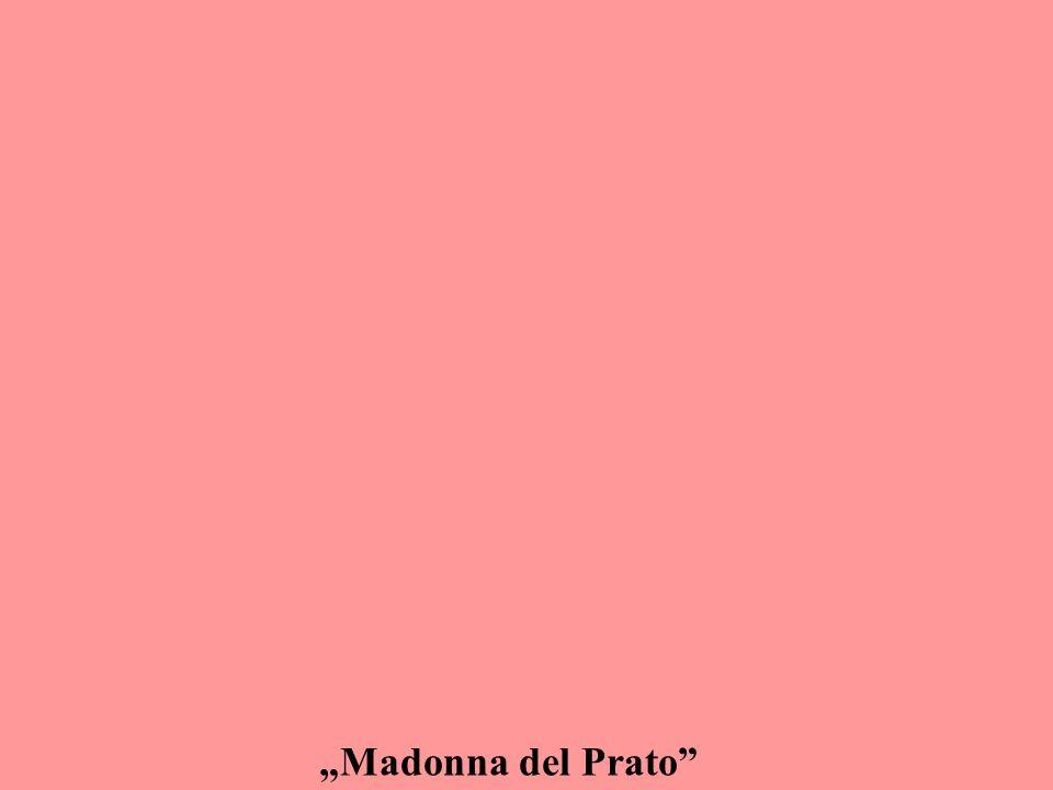 """""""Madonna del Prato"""