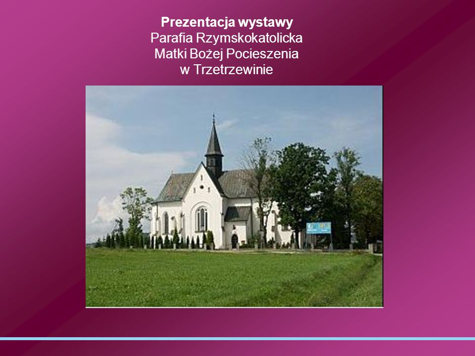 Prezentacja wystawy Parafia Rzymskokatolicka Matki Bożej Pocieszenia w Trzetrzewinie