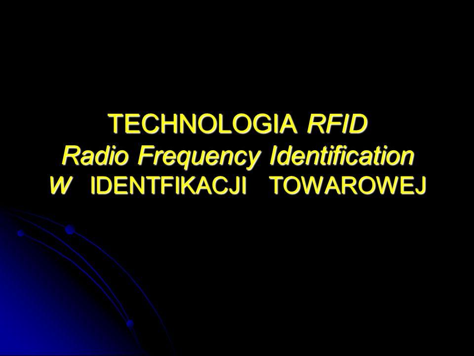 TECHNOLOGIA RFID Radio Frequency Identification W IDENTFIKACJI TOWAROWEJ