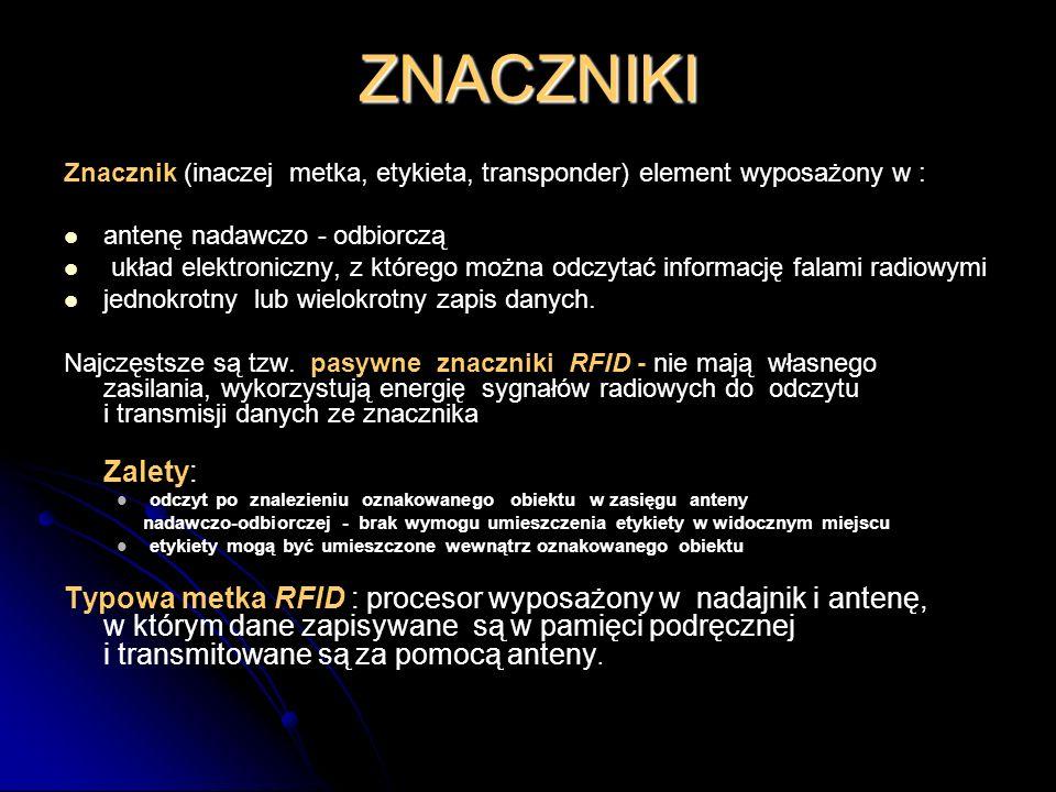ZNACZNIKI Znacznik (inaczej metka, etykieta, transponder) element wyposażony w : antenę nadawczo - odbiorczą.