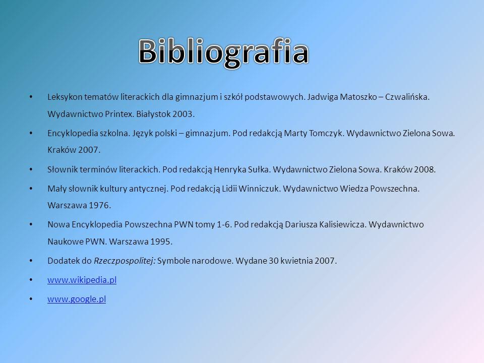 Bibliografia Leksykon tematów literackich dla gimnazjum i szkół podstawowych. Jadwiga Matoszko – Czwalińska. Wydawnictwo Printex. Białystok 2003.