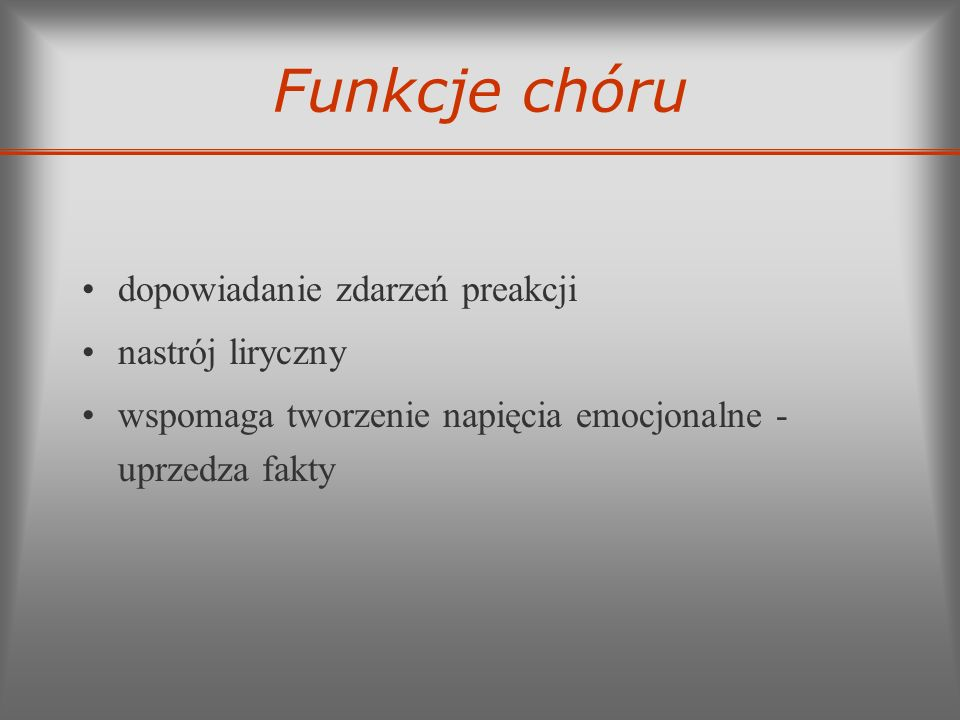 Funkcje chóru dopowiadanie zdarzeń preakcji nastrój liryczny