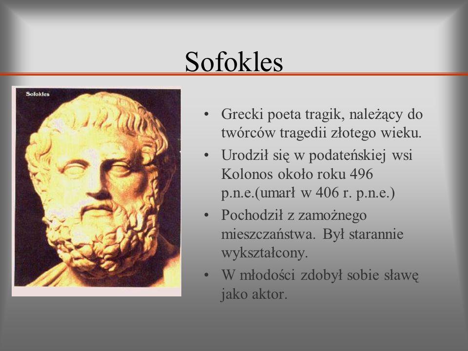 Sofokles Grecki poeta tragik, należący do twórców tragedii złotego wieku.