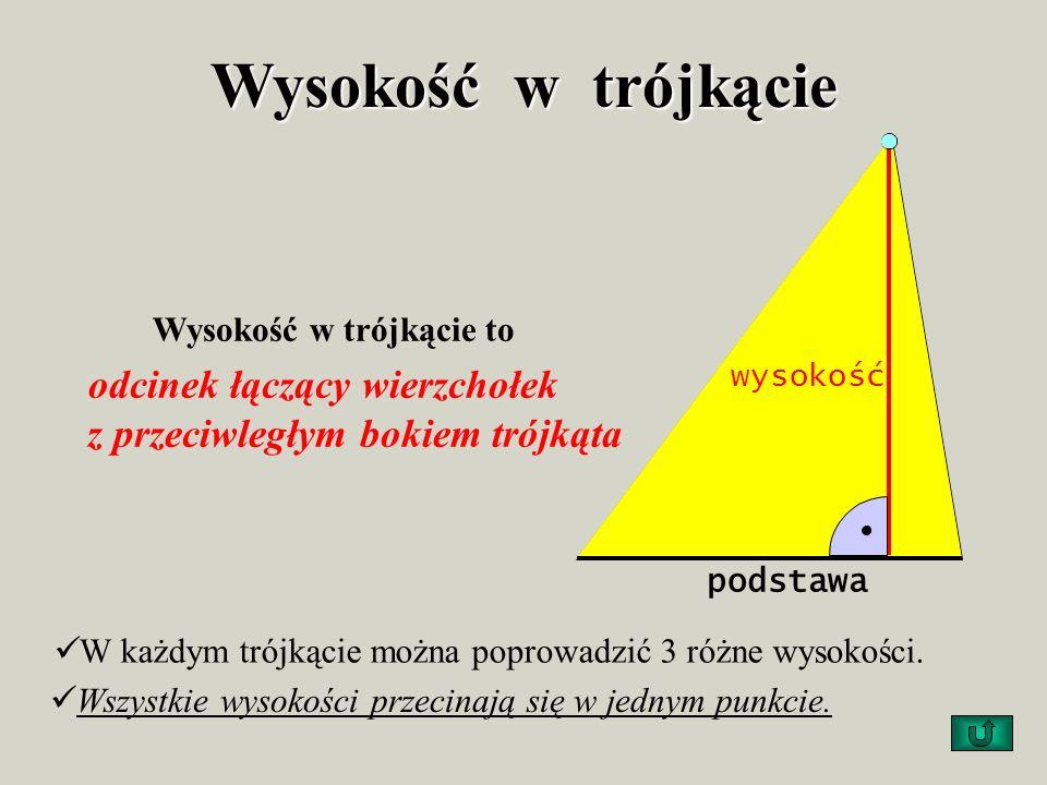 Wysokość w trójkąciepodstawa. wysokość. Wysokość w trójkącie to. odcinek łączący wierzchołek z przeciwległym bokiem trójkąta.
