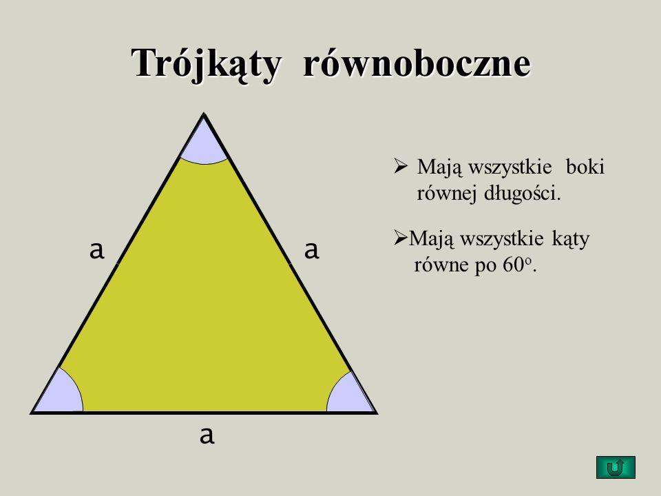 Trójkąty równoboczne a Mają wszystkie boki równej długości.
