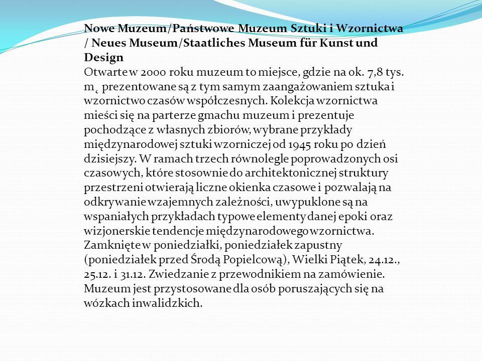 Nowe Muzeum/Państwowe Muzeum Sztuki i Wzornictwa / Neues Museum/Staatliches Museum für Kunst und Design Otwarte w 2000 roku muzeum to miejsce, gdzie na ok.