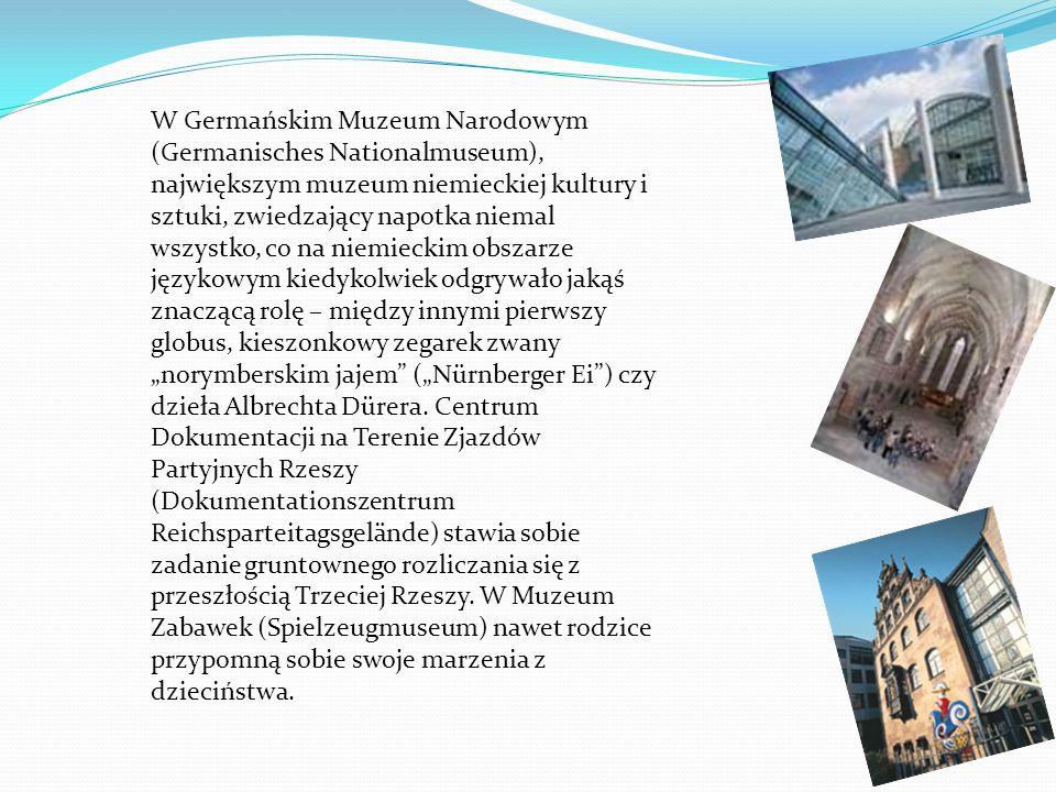 """W Germańskim Muzeum Narodowym (Germanisches Nationalmuseum), największym muzeum niemieckiej kultury i sztuki, zwiedzający napotka niemal wszystko, co na niemieckim obszarze językowym kiedykolwiek odgrywało jakąś znaczącą rolę – między innymi pierwszy globus, kieszonkowy zegarek zwany """"norymberskim jajem (""""Nürnberger Ei ) czy dzieła Albrechta Dürera."""