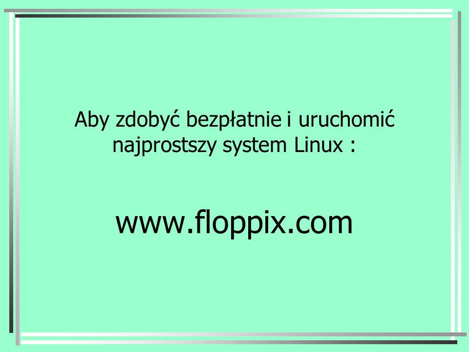 Aby zdobyć bezpłatnie i uruchomić najprostszy system Linux :