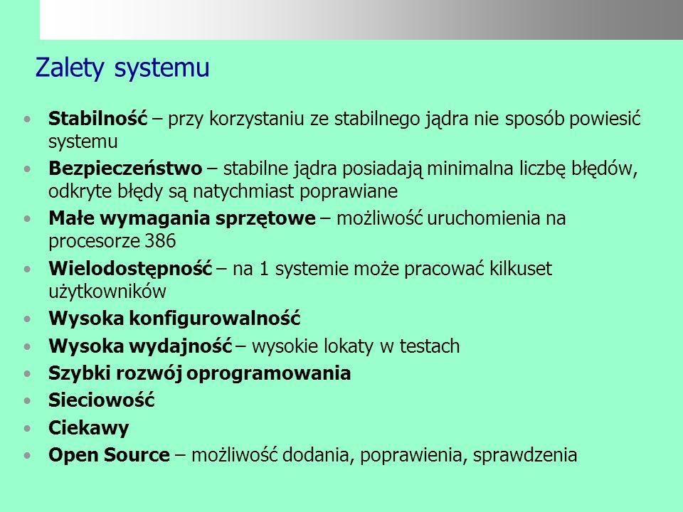 Zalety systemu Stabilność – przy korzystaniu ze stabilnego jądra nie sposób powiesić systemu.