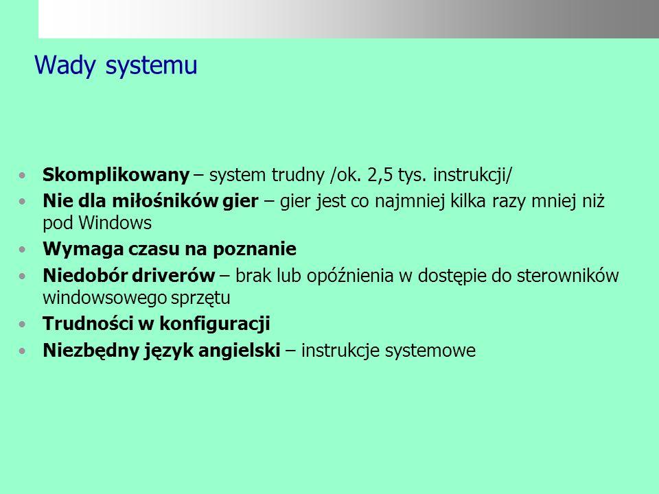 Wady systemu Skomplikowany – system trudny /ok. 2,5 tys. instrukcji/