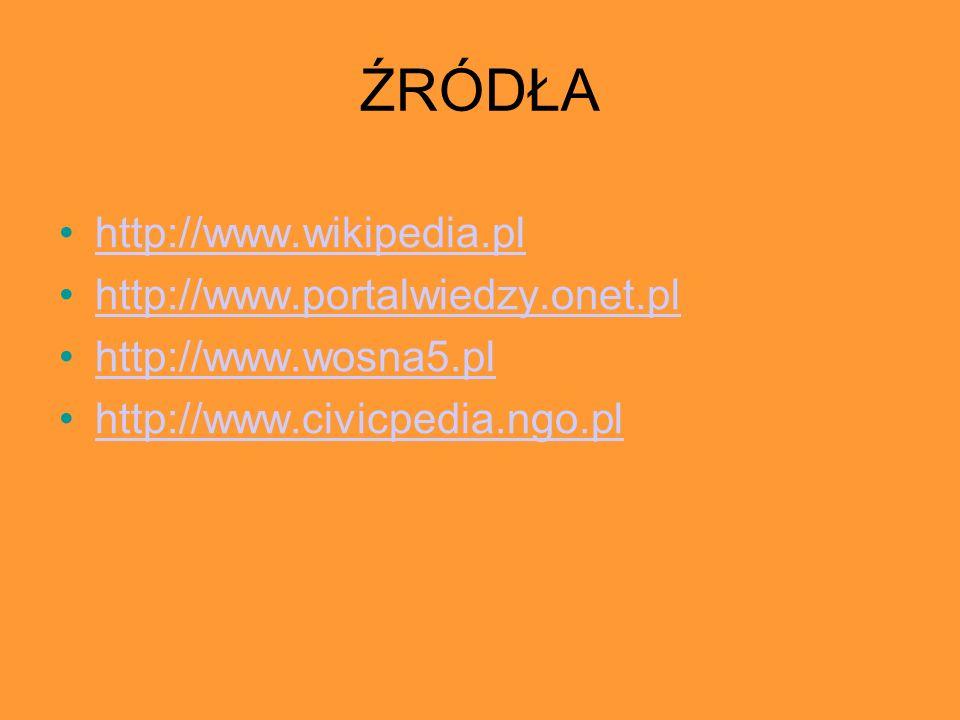 ŹRÓDŁA http://www.wikipedia.pl http://www.portalwiedzy.onet.pl