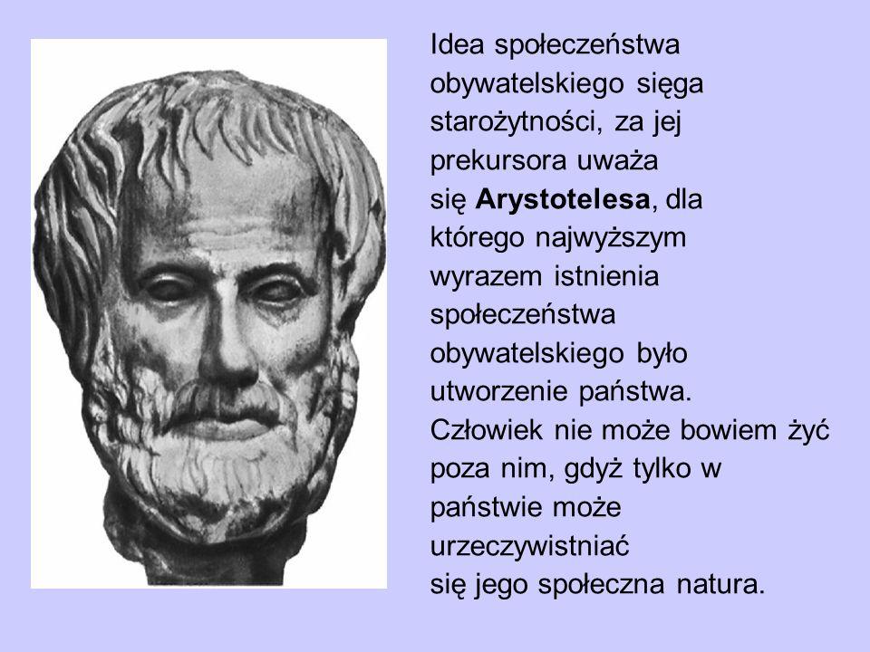 Idea społeczeństwaobywatelskiego sięga. starożytności, za jej. prekursora uważa. się Arystotelesa, dla.