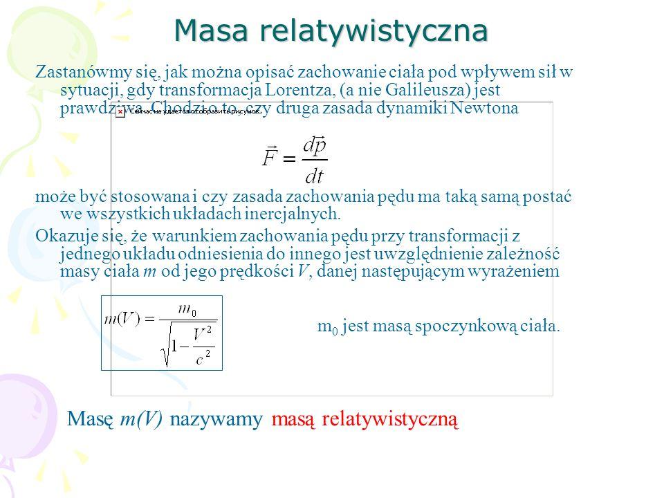 Masa relatywistyczna Masę m(V) nazywamy masą relatywistyczną