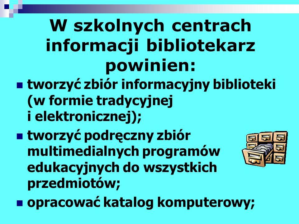 W szkolnych centrach informacji bibliotekarz powinien: