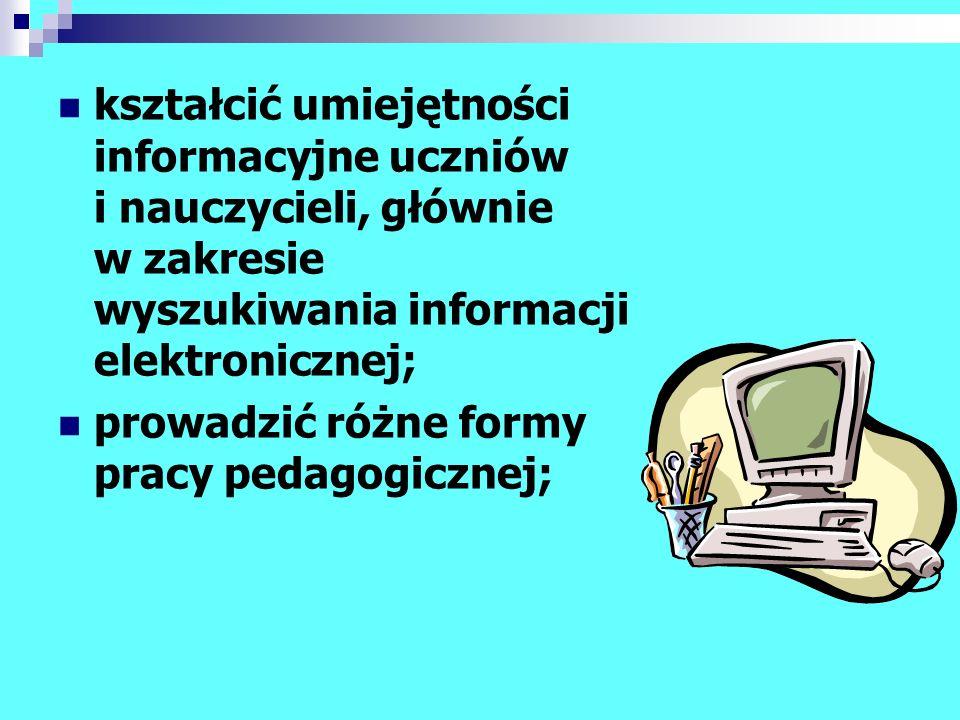 kształcić umiejętności informacyjne uczniów i nauczycieli, głównie w zakresie wyszukiwania informacji elektronicznej;