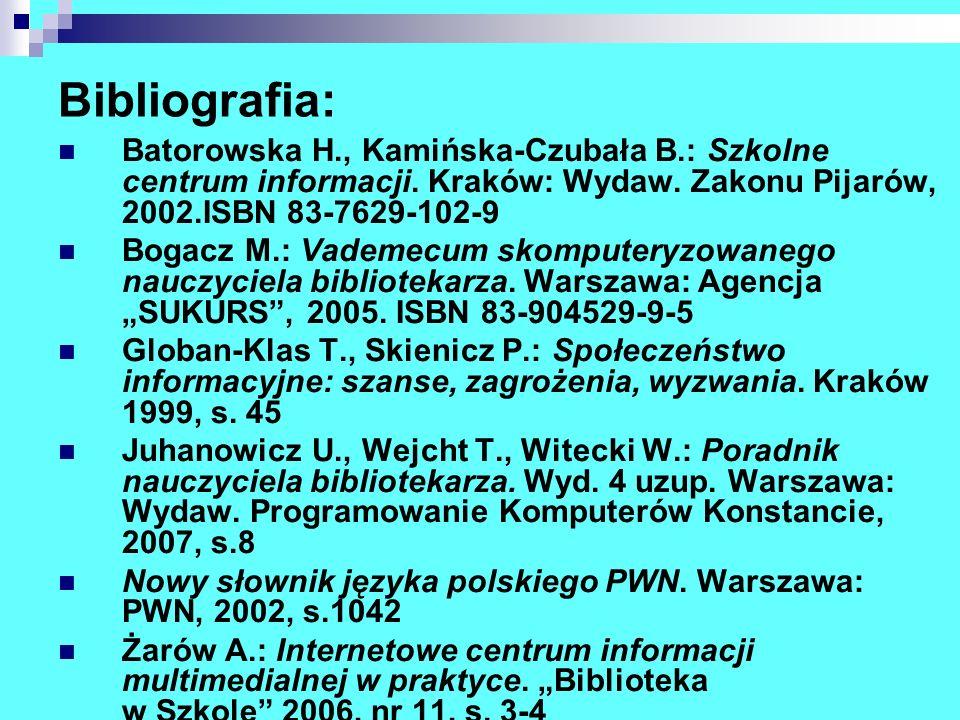Bibliografia: Batorowska H., Kamińska-Czubała B.: Szkolne centrum informacji. Kraków: Wydaw. Zakonu Pijarów, 2002.ISBN 83-7629-102-9.