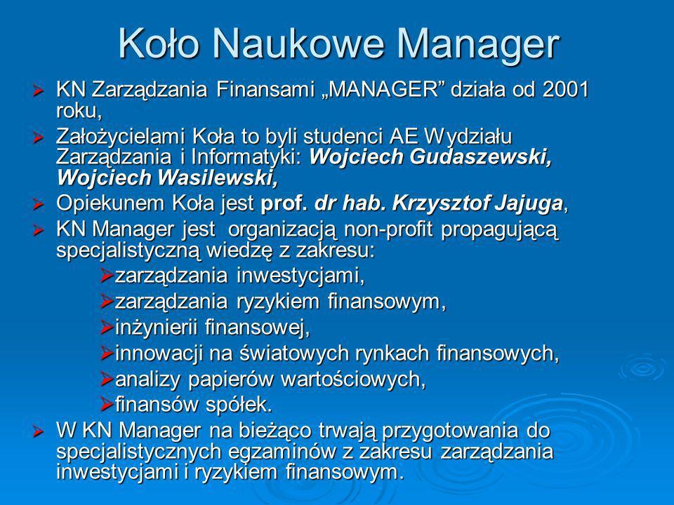 """Koło Naukowe ManagerKN Zarządzania Finansami """"MANAGER działa od 2001 roku,"""