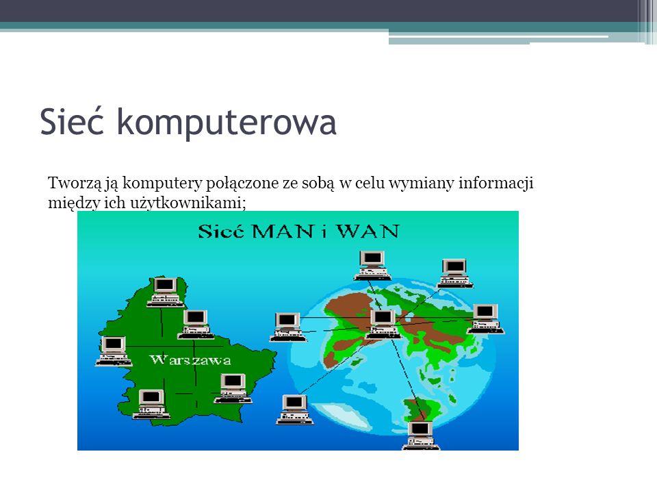 Sieć komputerowaTworzą ją komputery połączone ze sobą w celu wymiany informacji między ich użytkownikami;