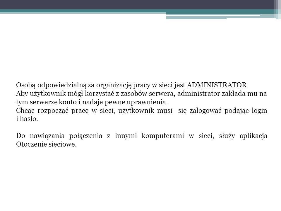 Osobą odpowiedzialną za organizację pracy w sieci jest ADMINISTRATOR.