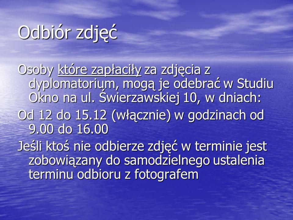 Odbiór zdjęćOsoby które zapłaciły za zdjęcia z dyplomatorium, mogą je odebrać w Studiu Okno na ul. Świerzawskiej 10, w dniach: