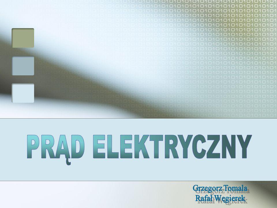 PRĄD ELEKTRYCZNY Grzegorz Tomala Rafał Węgierek