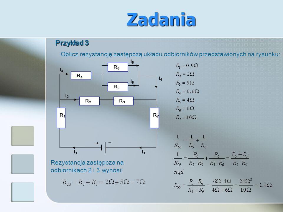 Zadania Przykład 3. Oblicz rezystancję zastępczą układu odbiorników przedstawionych na rysunku: R6.