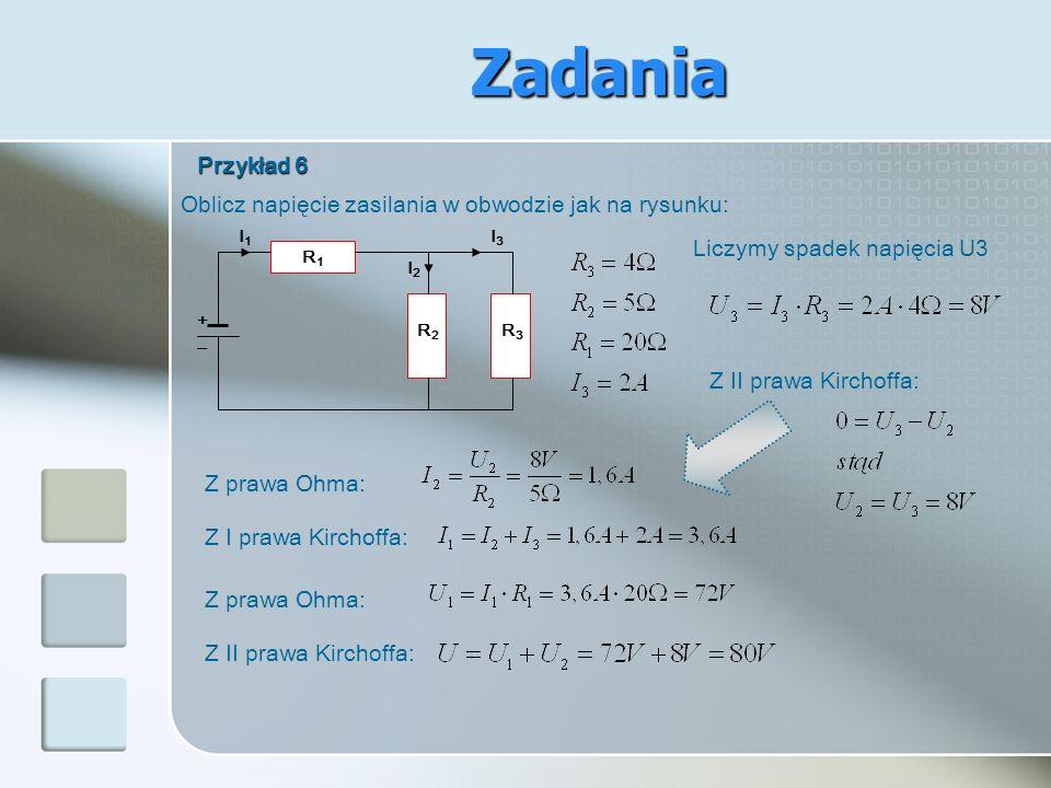 Zadania Przykład 6. Oblicz napięcie zasilania w obwodzie jak na rysunku: + I3. R3. I2. R2. R1.