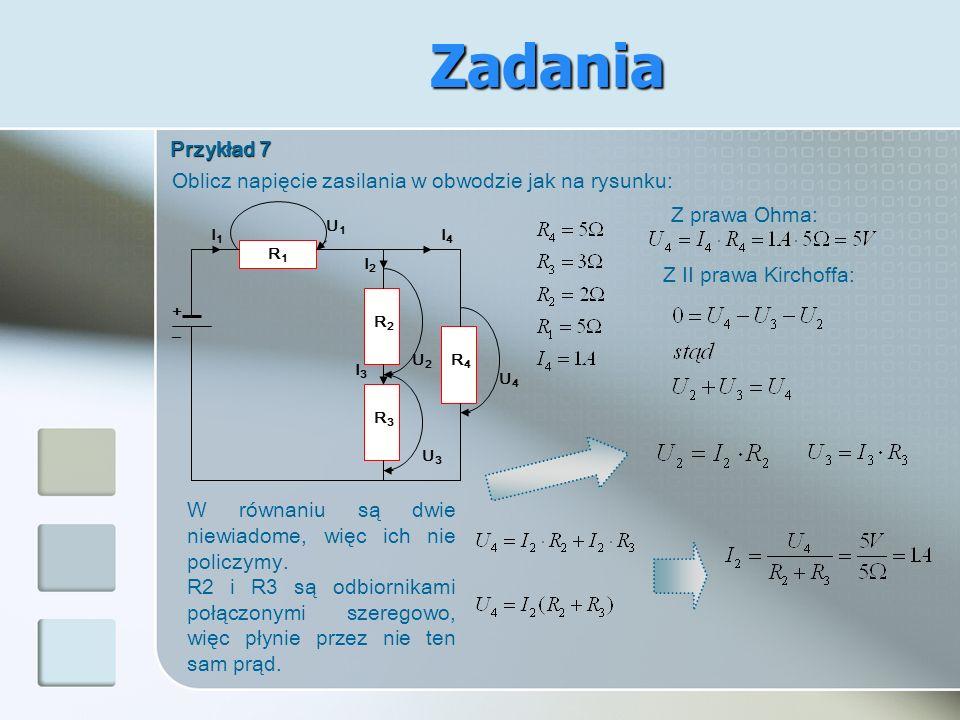 Zadania Przykład 7. Oblicz napięcie zasilania w obwodzie jak na rysunku: Z prawa Ohma: + I4. R4.