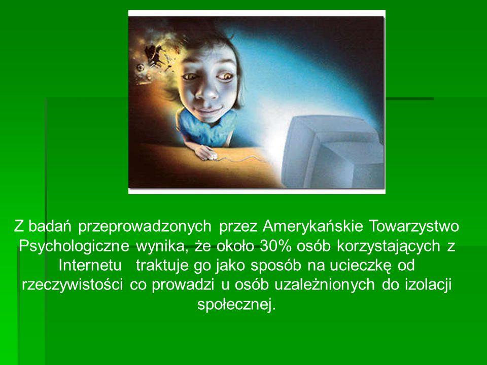 Z badań przeprowadzonych przez Amerykańskie Towarzystwo Psychologiczne wynika, że około 30% osób korzystających z Internetu traktuje go jako sposób na ucieczkę od rzeczywistości co prowadzi u osób uzależnionych do izolacji społecznej.