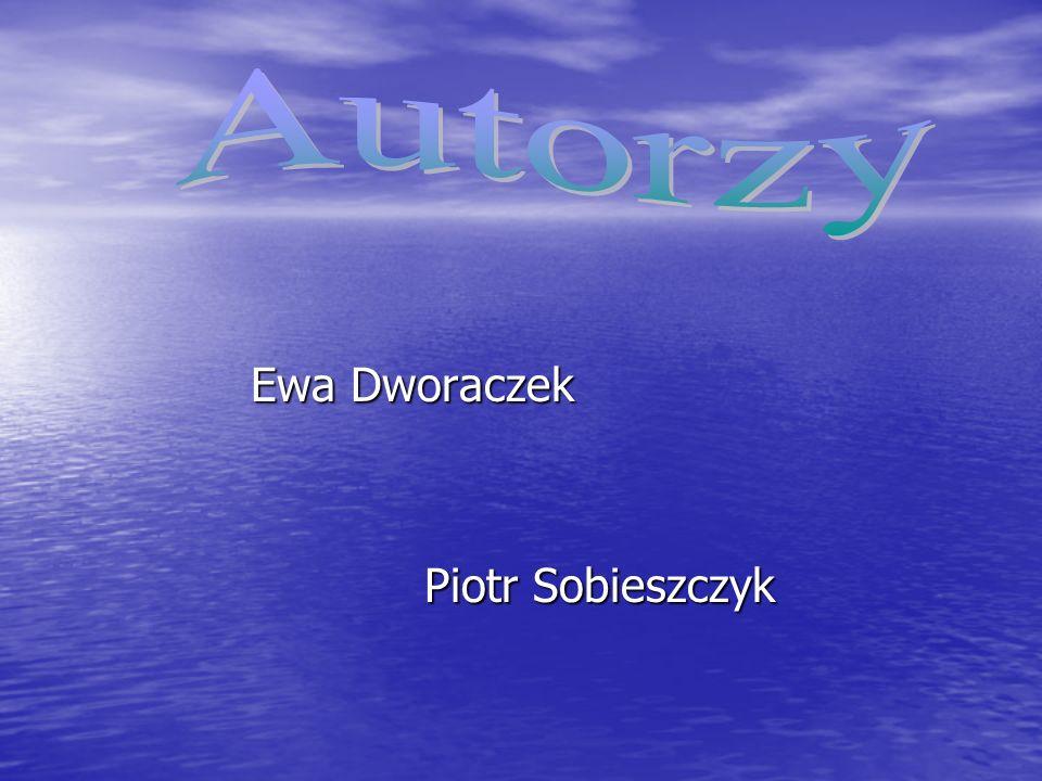 Autorzy Ewa Dworaczek Piotr Sobieszczyk