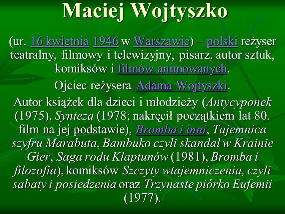 Ojciec reżysera Adama Wojtyszki.