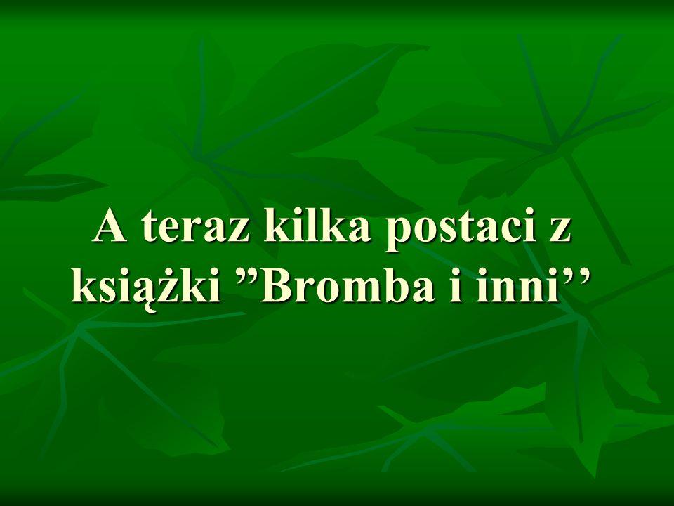 A teraz kilka postaci z książki Bromba i inni''