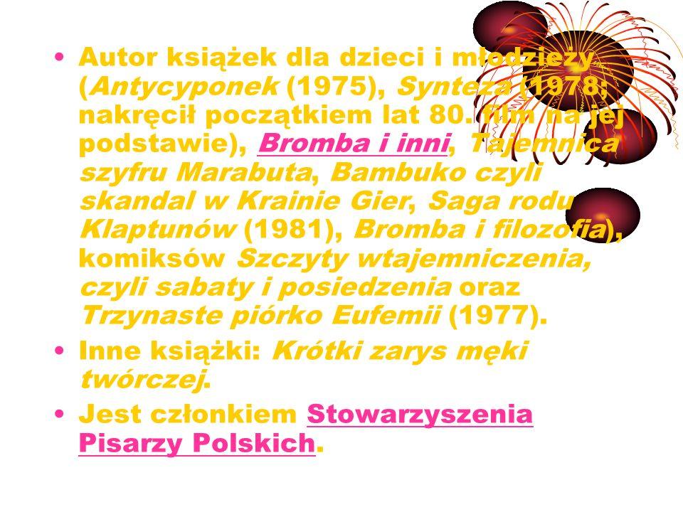 Autor książek dla dzieci i młodzieży (Antycyponek (1975), Synteza (1978; nakręcił początkiem lat 80. film na jej podstawie), Bromba i inni, Tajemnica szyfru Marabuta, Bambuko czyli skandal w Krainie Gier, Saga rodu Klaptunów (1981), Bromba i filozofia), komiksów Szczyty wtajemniczenia, czyli sabaty i posiedzenia oraz Trzynaste piórko Eufemii (1977).