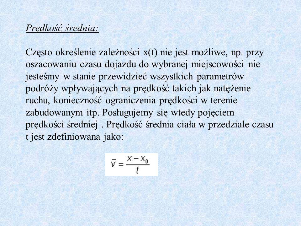 Prędkość średnia: Często określenie zależności x(t) nie jest możliwe, np.