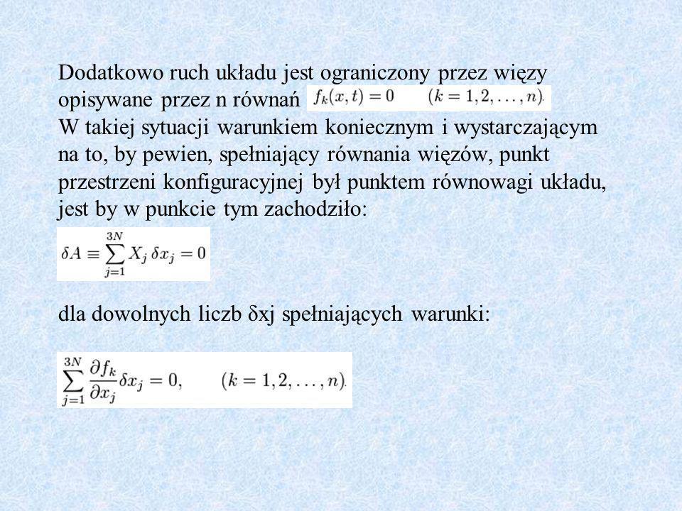 Dodatkowo ruch układu jest ograniczony przez więzy opisywane przez n równań W takiej sytuacji warunkiem koniecznym i wystarczającym na to, by pewien, spełniający równania więzów, punkt przestrzeni konfiguracyjnej był punktem równowagi układu, jest by w punkcie tym zachodziło: