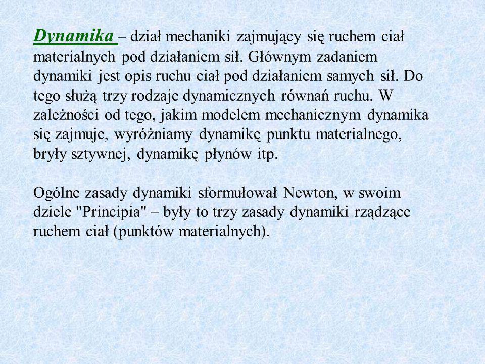 Dynamika – dział mechaniki zajmujący się ruchem ciał materialnych pod działaniem sił.