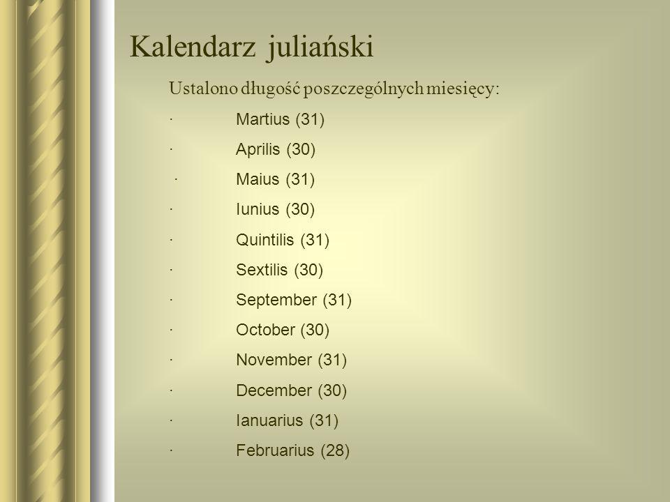 Kalendarz juliański Ustalono długość poszczególnych miesięcy: