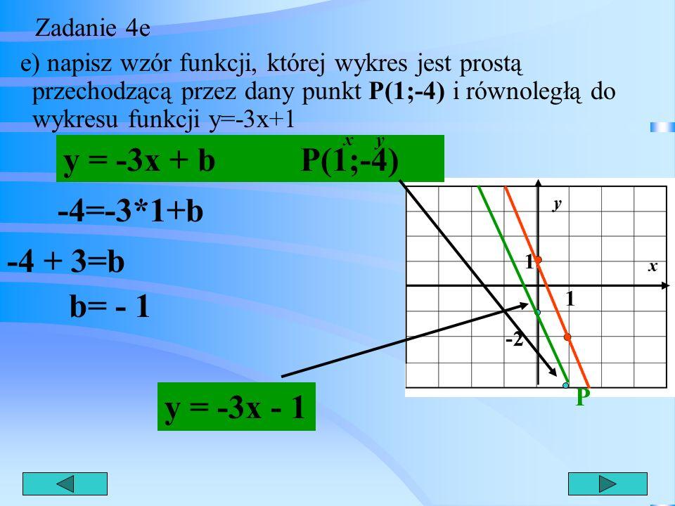 y = -3x + b P(1;-4) -4=-3*1+b -4 + 3=b b= - 1 y = -3x - 1 Zadanie 4e