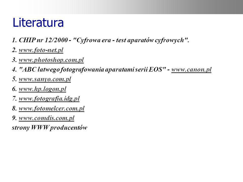 Literatura 1. CHIP nr 12/2000 - Cyfrowa era - test aparatów cyfrowych . 2. www.foto-net.pl. 3. www.photoshop.com.pl.