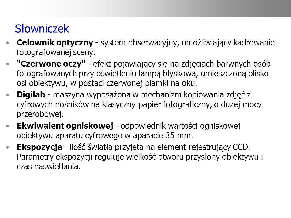 Słowniczek Celownik optyczny - system obserwacyjny, umożliwiający kadrowanie fotografowanej sceny.