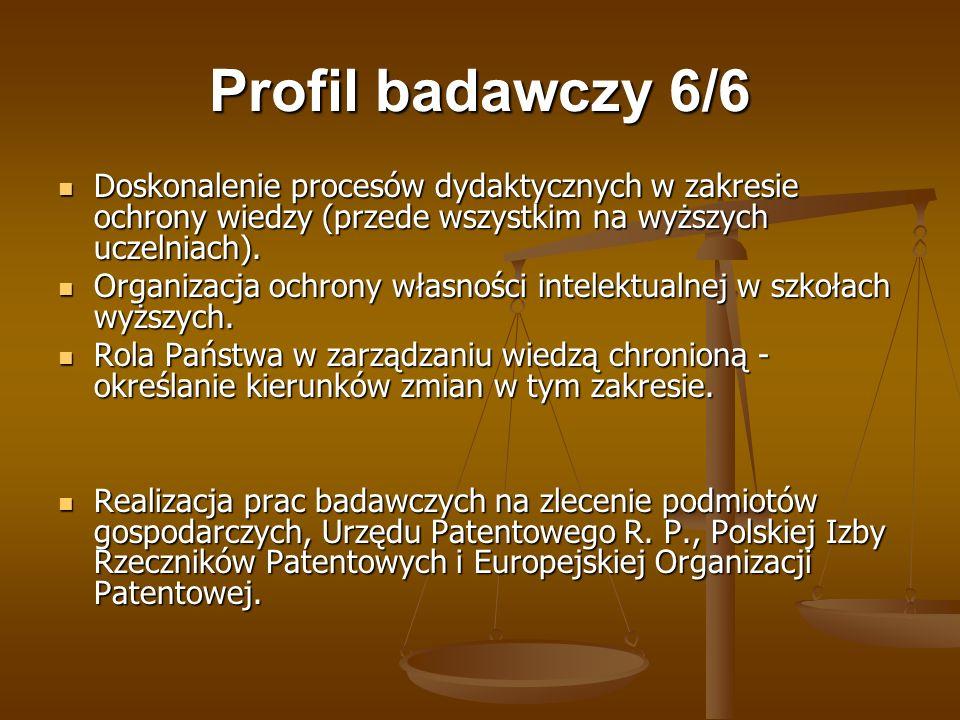 Profil badawczy 6/6 Doskonalenie procesów dydaktycznych w zakresie ochrony wiedzy (przede wszystkim na wyższych uczelniach).