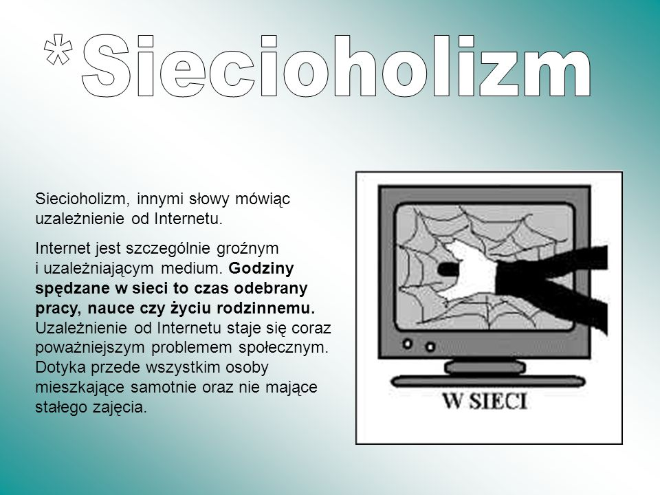 *Siecioholizm Siecioholizm, innymi słowy mówiąc uzależnienie od Internetu.