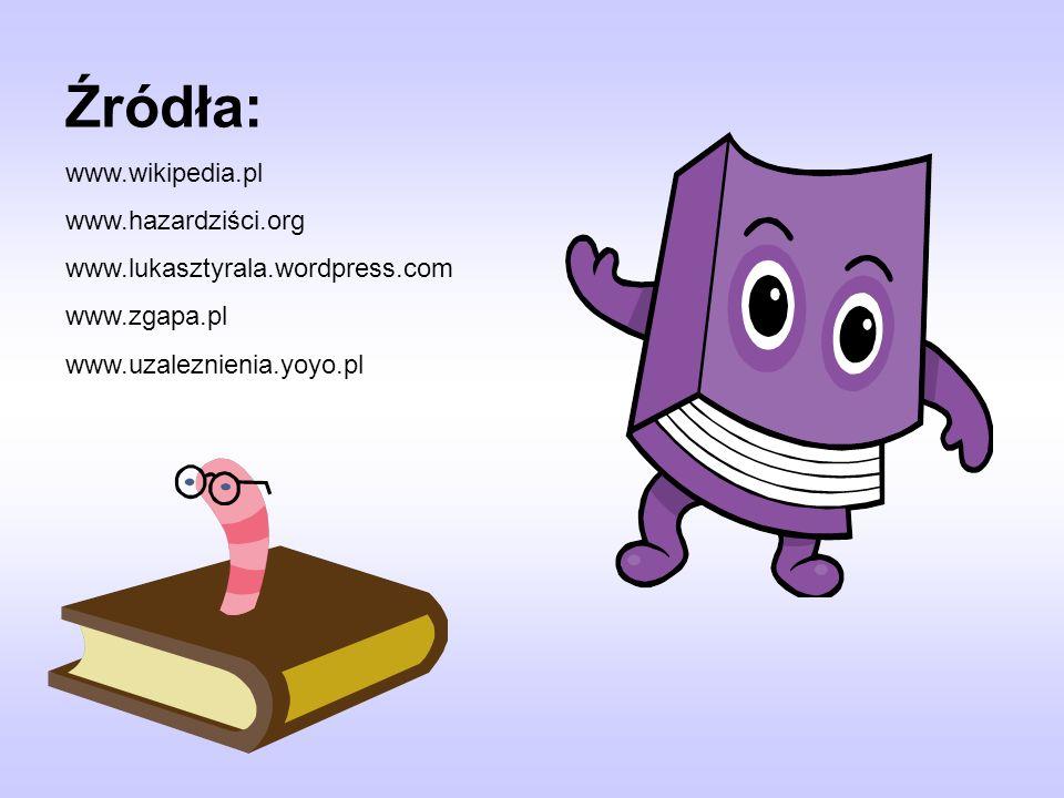 Źródła: www.wikipedia.pl www.hazardziści.org