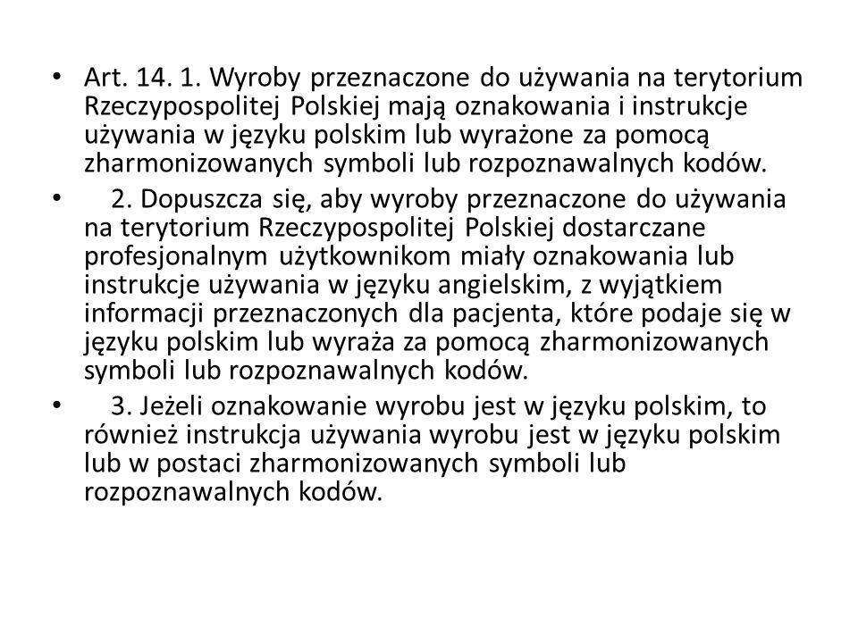 Art. 14. 1. Wyroby przeznaczone do używania na terytorium Rzeczypospolitej Polskiej mają oznakowania i instrukcje używania w języku polskim lub wyrażone za pomocą zharmonizowanych symboli lub rozpoznawalnych kodów.