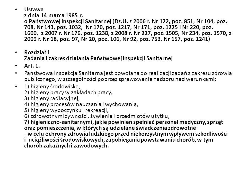 Ustawa z dnia 14 marca 1985 r. o Państwowej Inspekcji Sanitarnej (Dz.U. z 2006 r. Nr 122, poz. 851, Nr 104, poz. 708, Nr 143, poz. 1032, Nr 170, poz. 1217, Nr 171, poz. 1225 i Nr 220, poz. 1600, z 2007 r. Nr 176, poz. 1238, z 2008 r. Nr 227, poz. 1505, Nr 234, poz. 1570, z 2009 r. Nr 18, poz. 97, Nr 20, poz. 106, Nr 92, poz. 753, Nr 157, poz. 1241)